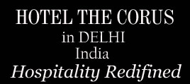 Hotel Corus Delhi - Luxury Hotels Collections